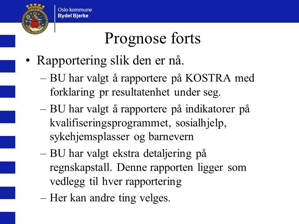 Oslo kommune Bydel Bjerke Prognose forts Rapportering slik den er nå. –BU har valgt å rapportere på KOSTRA med forklaring pr resultatenhet under seg.