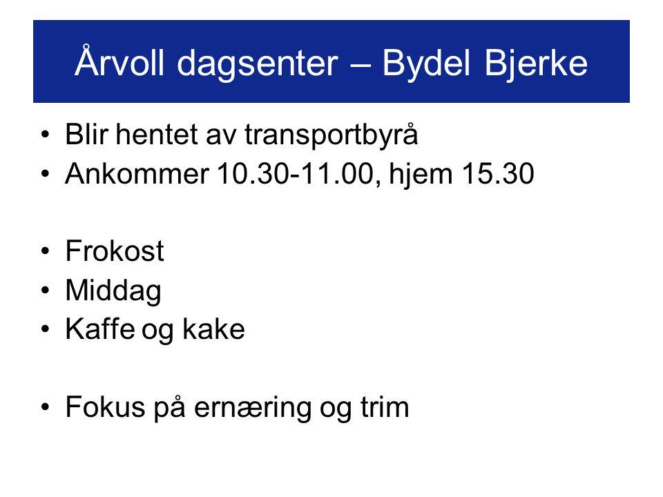 Blir hentet av transportbyrå Ankommer 10.30-11.00, hjem 15.30 Frokost Middag Kaffe og kake Fokus på ernæring og trim Årvoll dagsenter – Bydel Bjerke