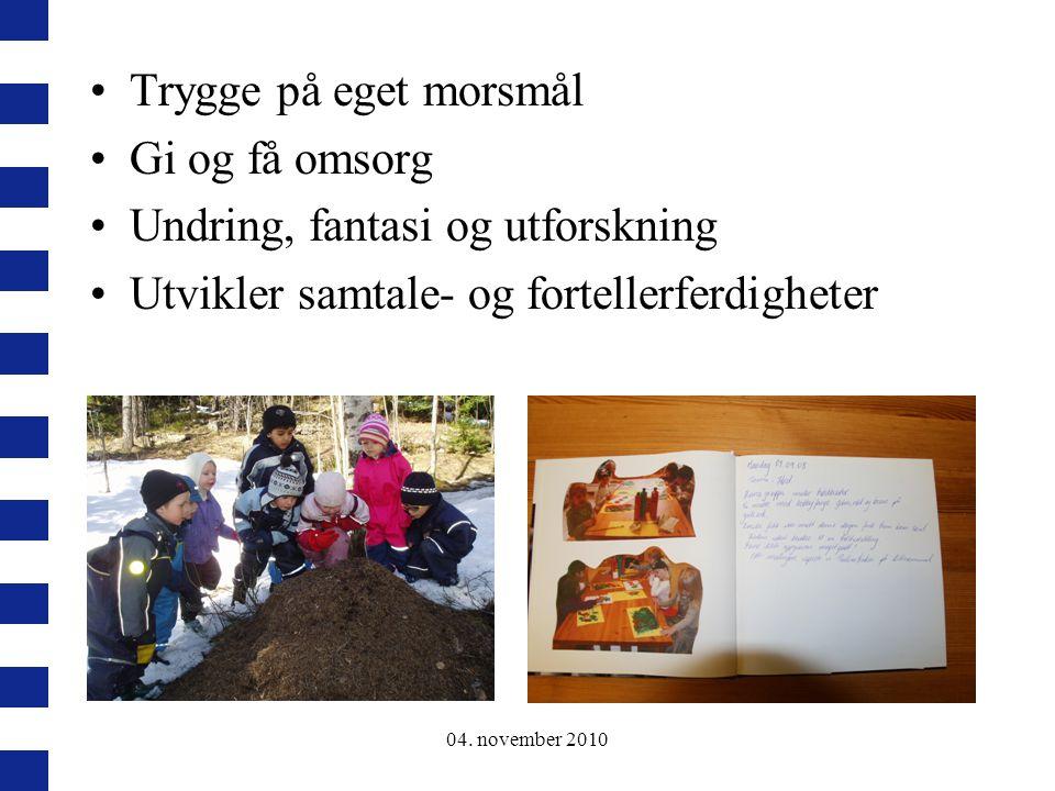 04. november 2010 Trygge på eget morsmål Gi og få omsorg Undring, fantasi og utforskning Utvikler samtale- og fortellerferdigheter