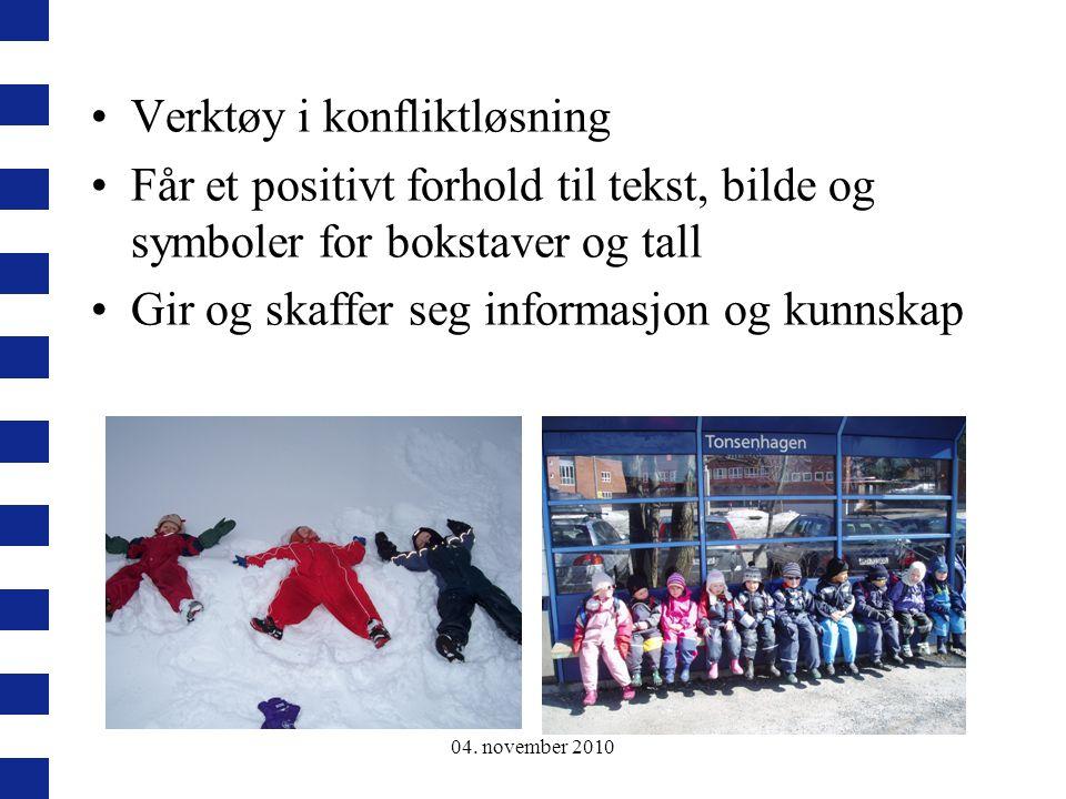 04. november 2010 Verktøy i konfliktløsning Får et positivt forhold til tekst, bilde og symboler for bokstaver og tall Gir og skaffer seg informasjon