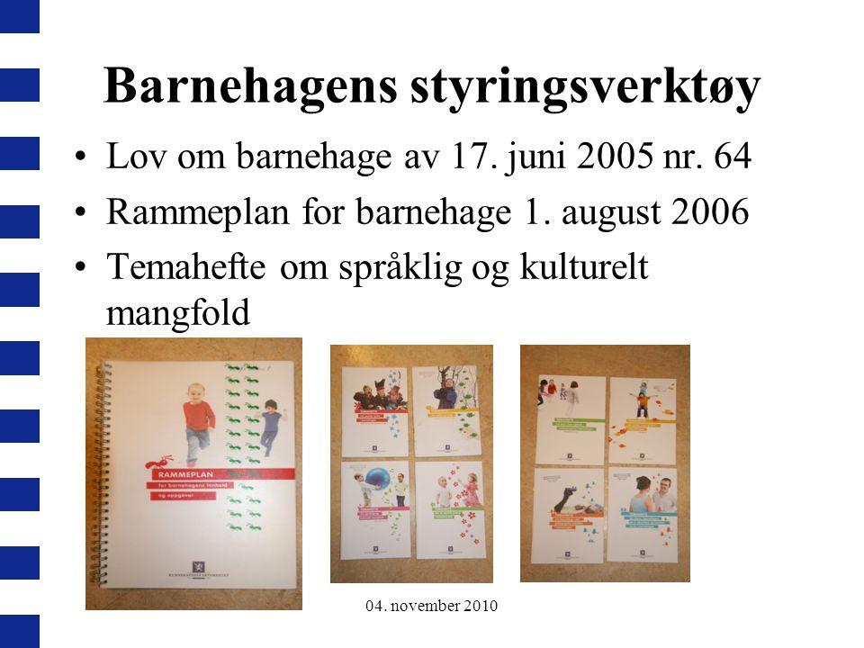 04. november 2010 Barnehagens styringsverktøy Lov om barnehage av 17. juni 2005 nr. 64 Rammeplan for barnehage 1. august 2006 Temahefte om språklig og