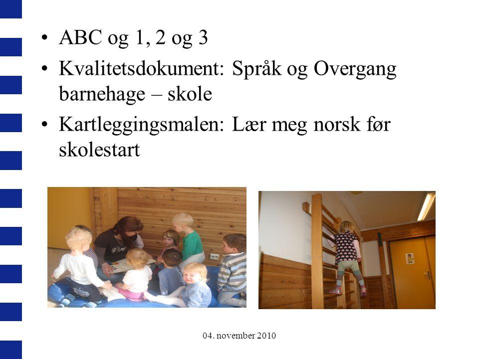 04. november 2010 ABC og 1, 2 og 3 Kvalitetsdokument: Språk og Overgang barnehage – skole Kartleggingsmalen: Lær meg norsk før skolestart