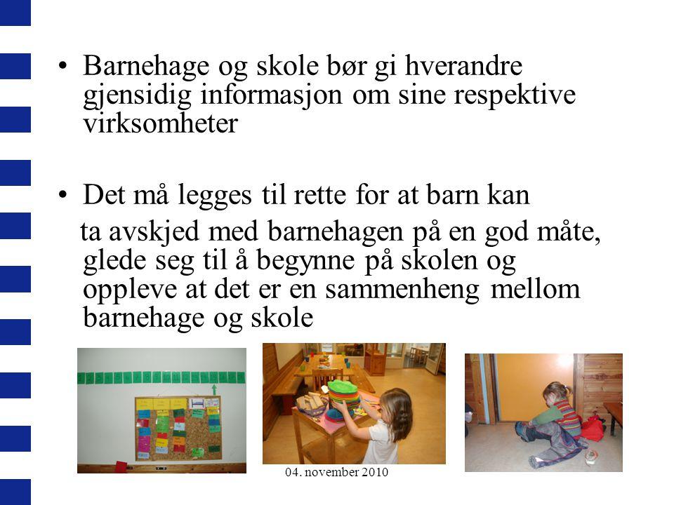 04. november 2010 Barnehage og skole bør gi hverandre gjensidig informasjon om sine respektive virksomheter Det må legges til rette for at barn kan ta