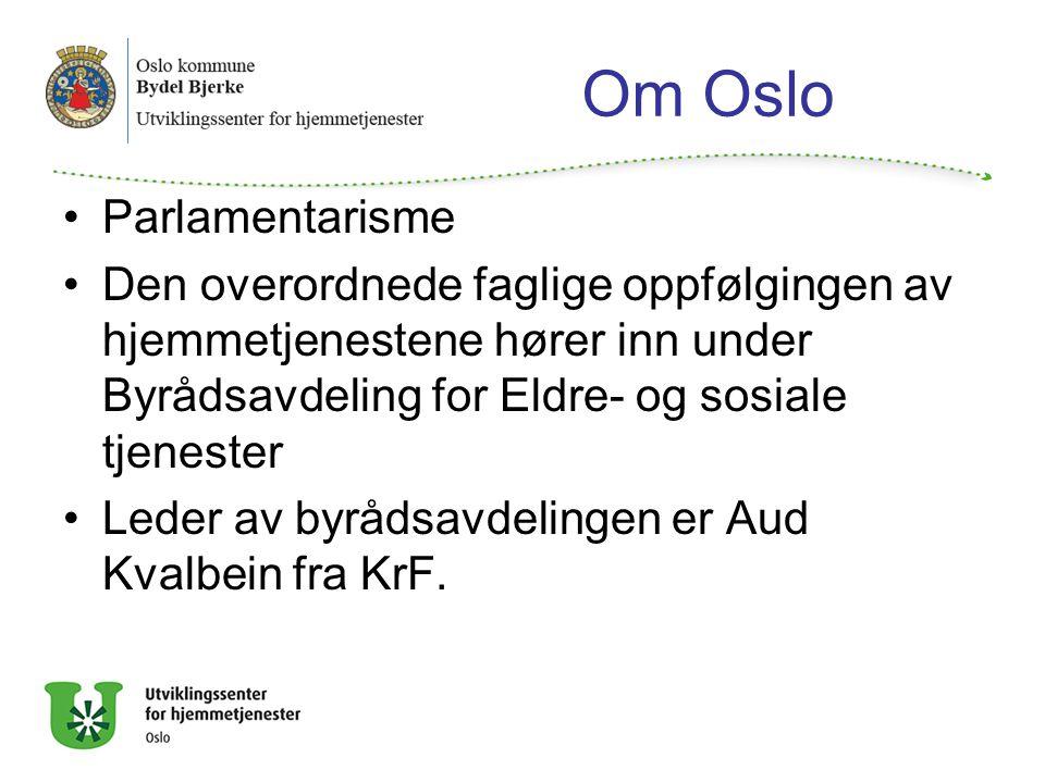 Om Oslo Parlamentarisme Den overordnede faglige oppfølgingen av hjemmetjenestene hører inn under Byrådsavdeling for Eldre- og sosiale tjenester Leder