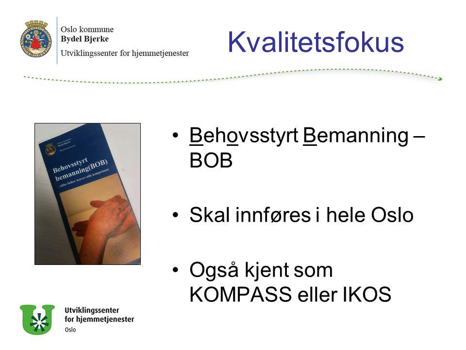 Kvalitetsfokus Behovsstyrt Bemanning – BOB Skal innføres i hele Oslo Også kjent som KOMPASS eller IKOS