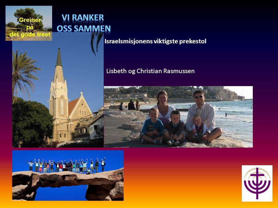 Greiner på det gode treet Israelsmisjonens viktigste prekestol Lisbeth og Christian Rasmussen