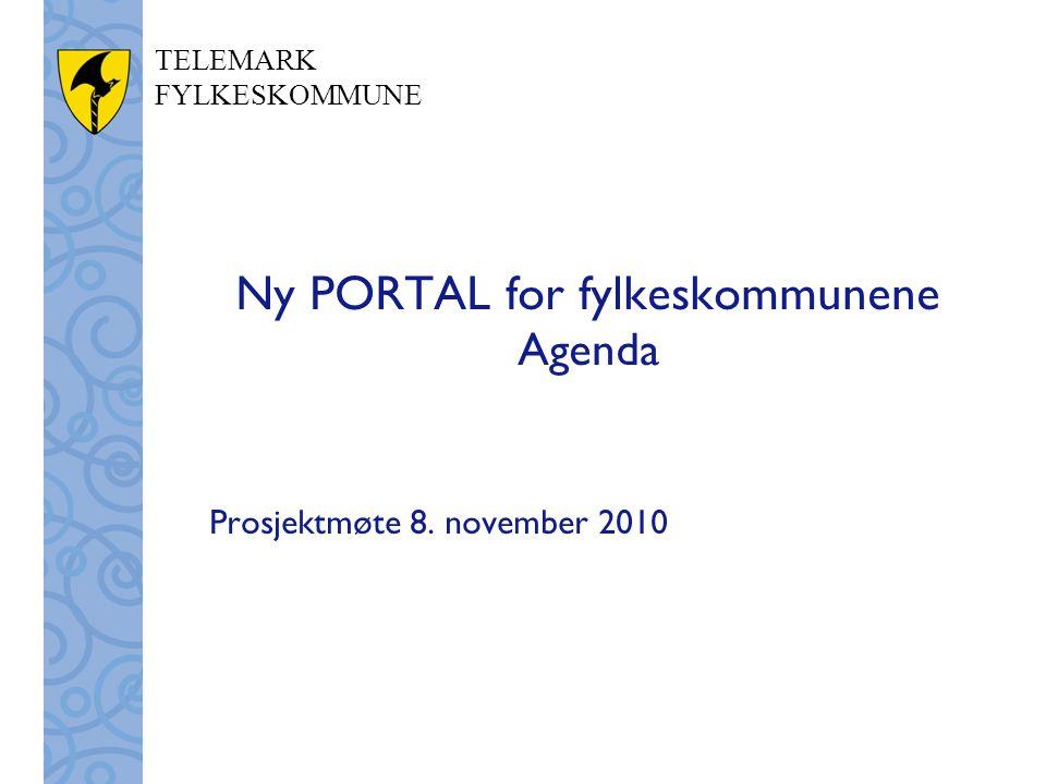 TELEMARK FYLKESKOMMUNE Ny PORTAL for fylkeskommunene Agenda Prosjektmøte 8. november 2010