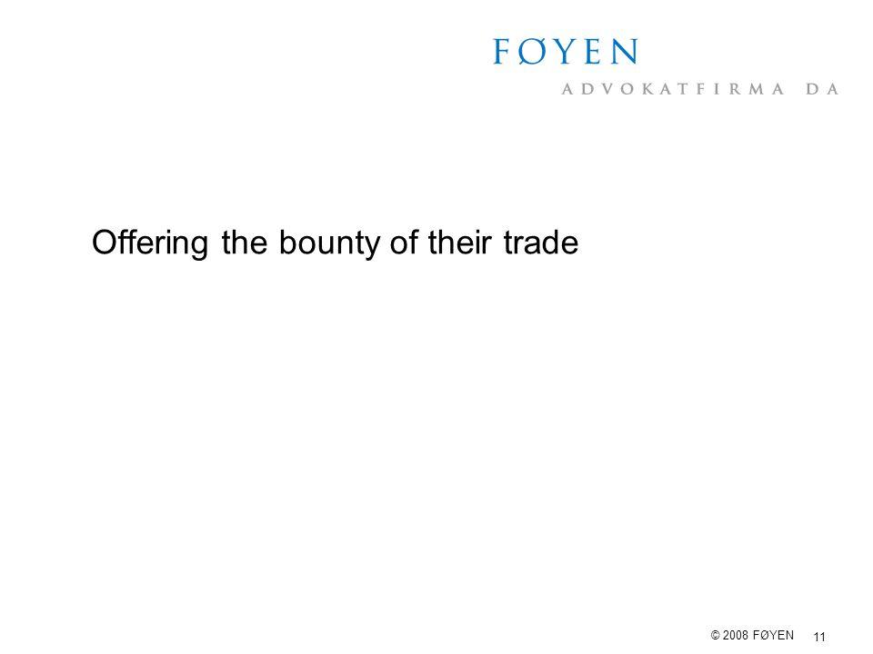 11 © 2008 FØYEN Offering the bounty of their trade