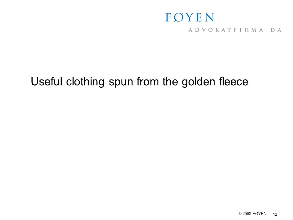12 © 2008 FØYEN Useful clothing spun from the golden fleece