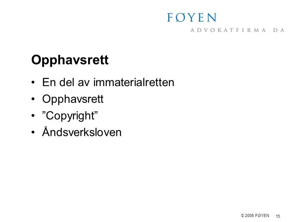 """15 © 2008 FØYEN Opphavsrett En del av immaterialretten Opphavsrett """"Copyright"""" Åndsverksloven"""