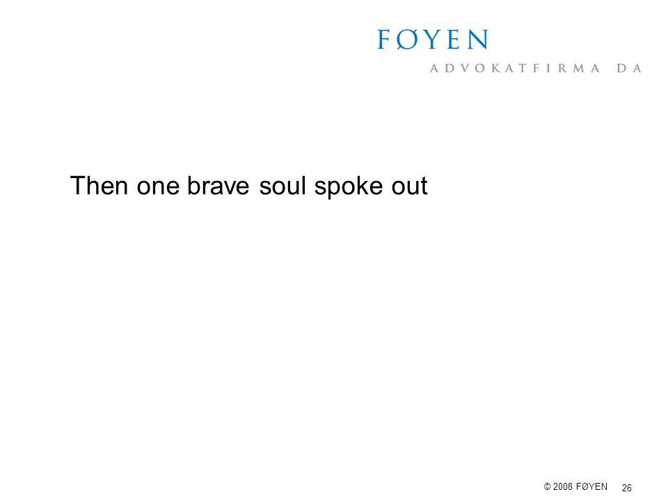 26 © 2008 FØYEN Then one brave soul spoke out