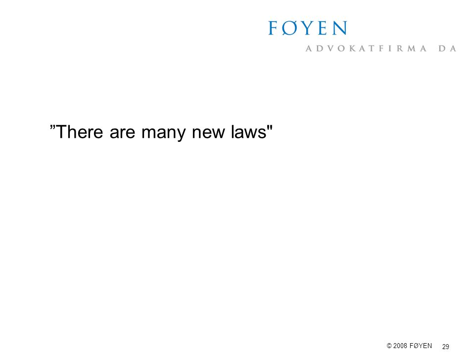 "29 © 2008 FØYEN ""There are many new laws"