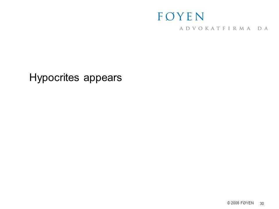 30 © 2008 FØYEN Hypocrites appears