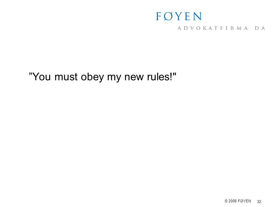 "32 © 2008 FØYEN ""You must obey my new rules!"