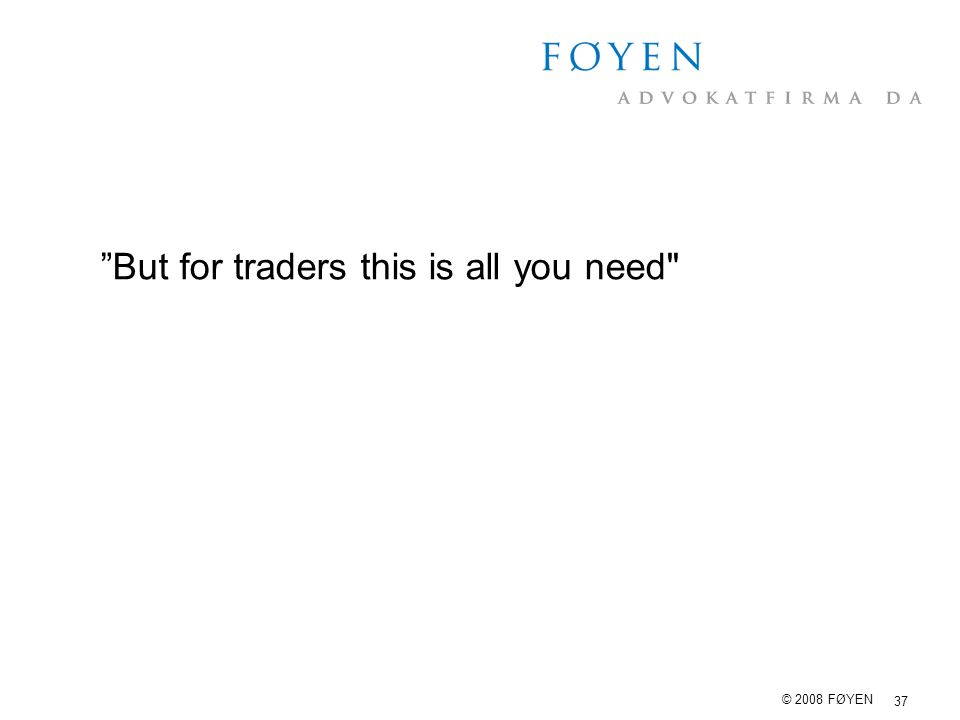 "37 © 2008 FØYEN ""But for traders this is all you need"