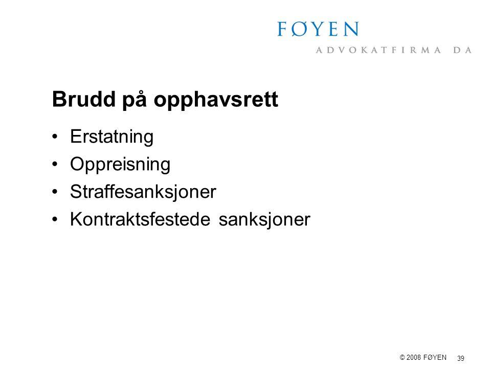 39 © 2008 FØYEN Brudd på opphavsrett Erstatning Oppreisning Straffesanksjoner Kontraktsfestede sanksjoner