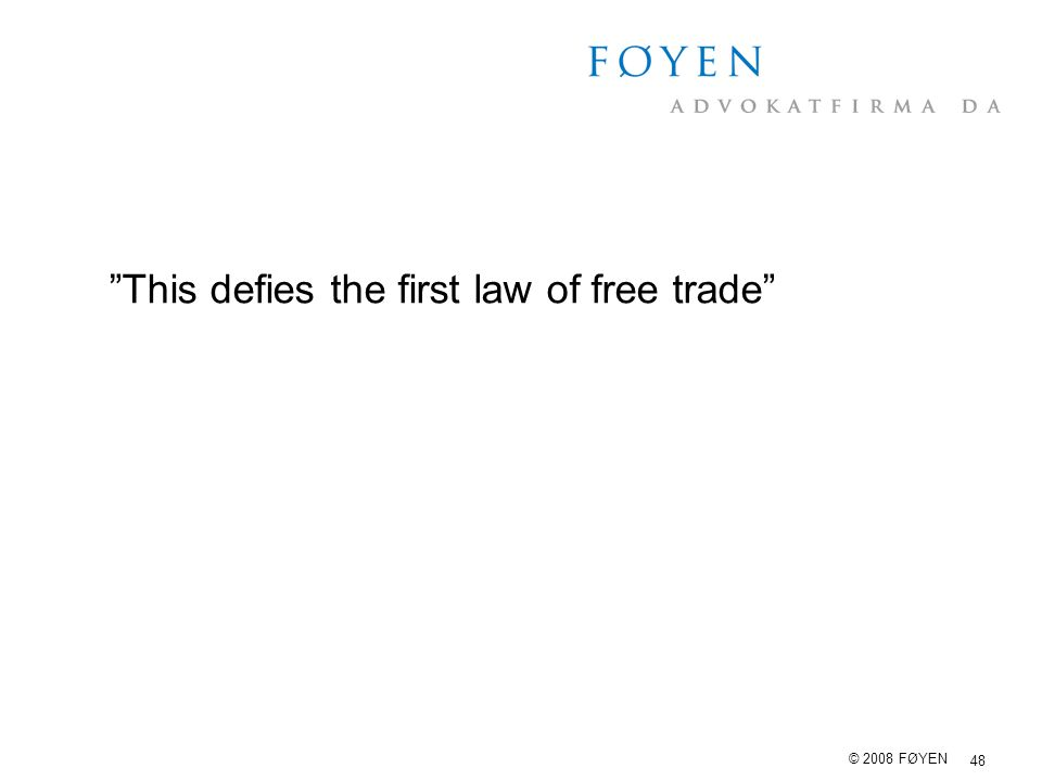 "48 © 2008 FØYEN ""This defies the first law of free trade"""