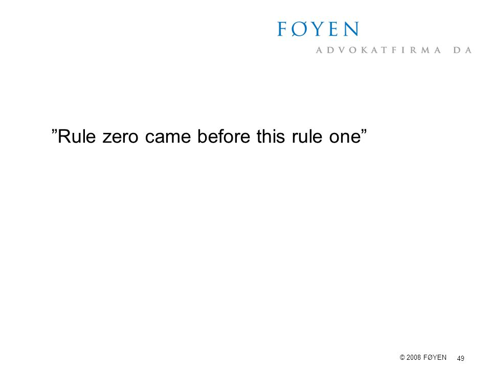 "49 © 2008 FØYEN ""Rule zero came before this rule one"""
