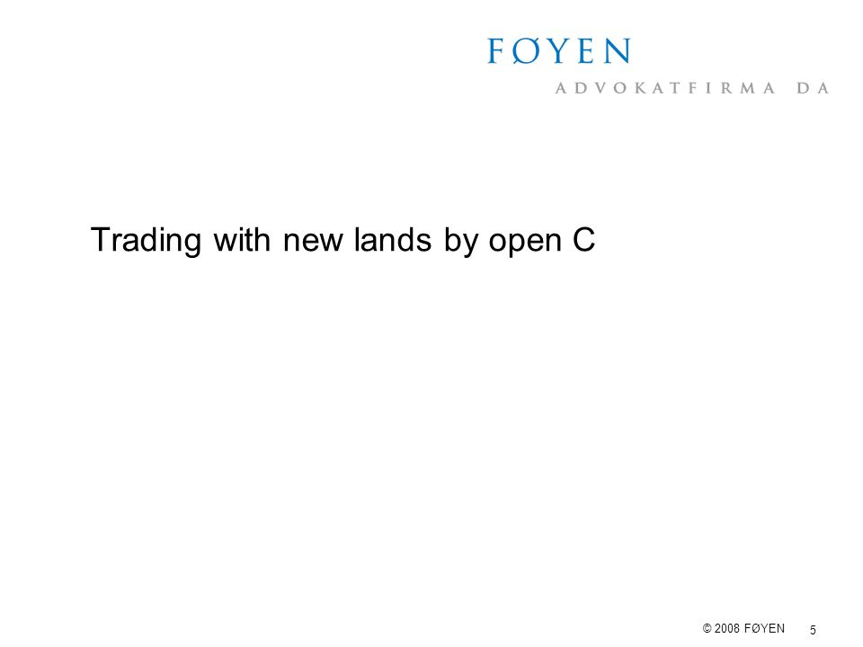 5 © 2008 FØYEN Trading with new lands by open C