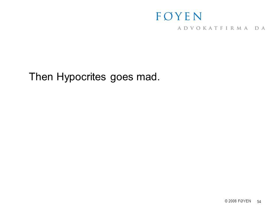 54 © 2008 FØYEN Then Hypocrites goes mad.