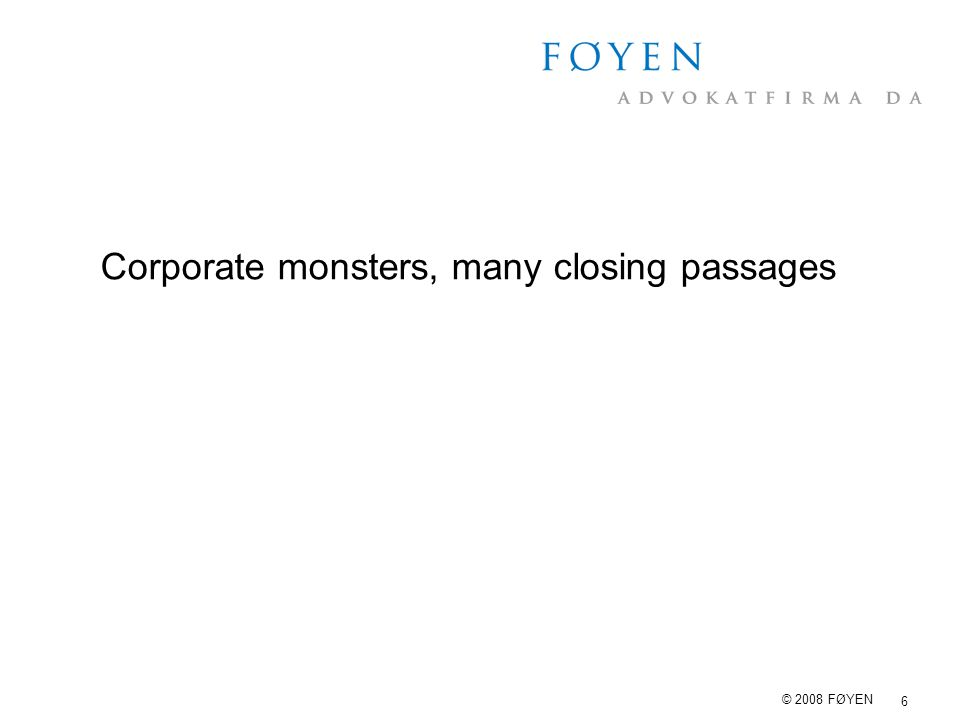 6 © 2008 FØYEN Corporate monsters, many closing passages