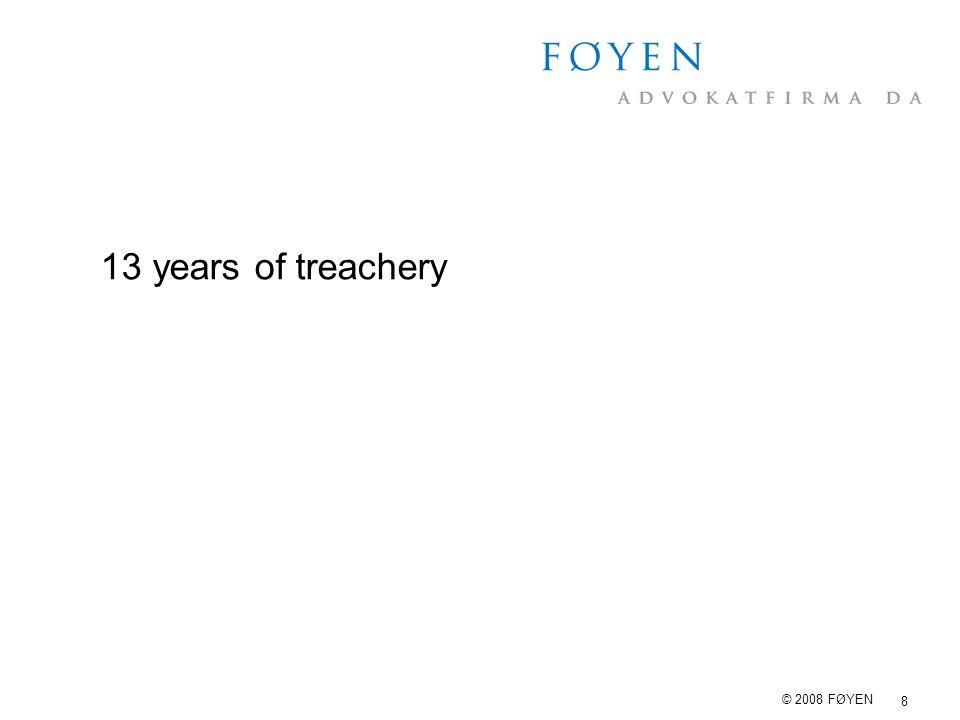 8 © 2008 FØYEN 13 years of treachery