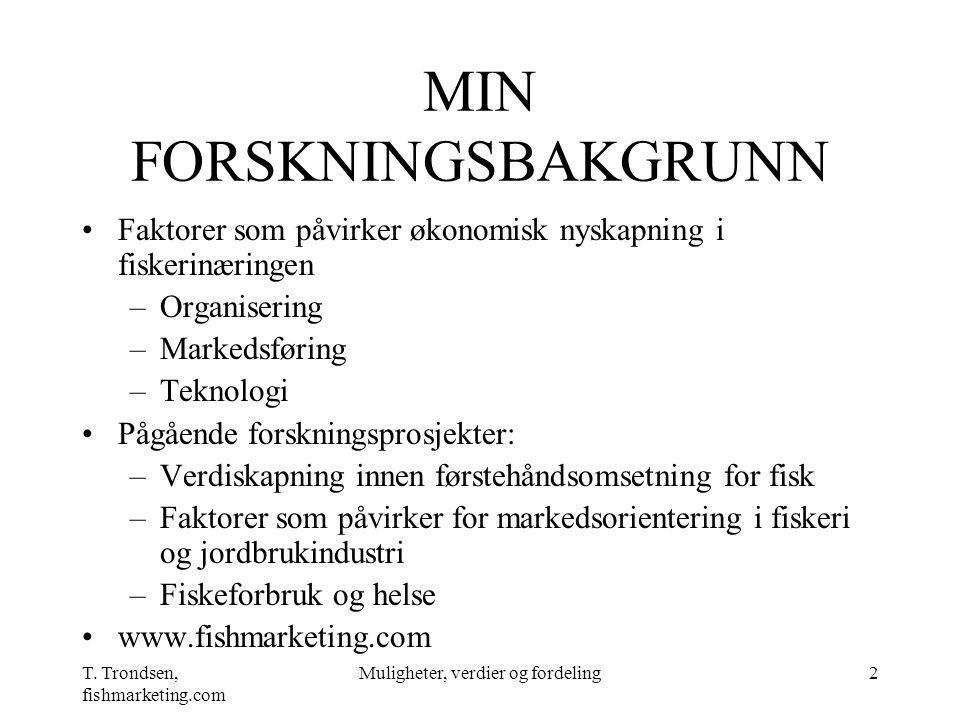 T. Trondsen, fishmarketing.com Muligheter, verdier og fordeling2 MIN FORSKNINGSBAKGRUNN Faktorer som påvirker økonomisk nyskapning i fiskerinæringen –