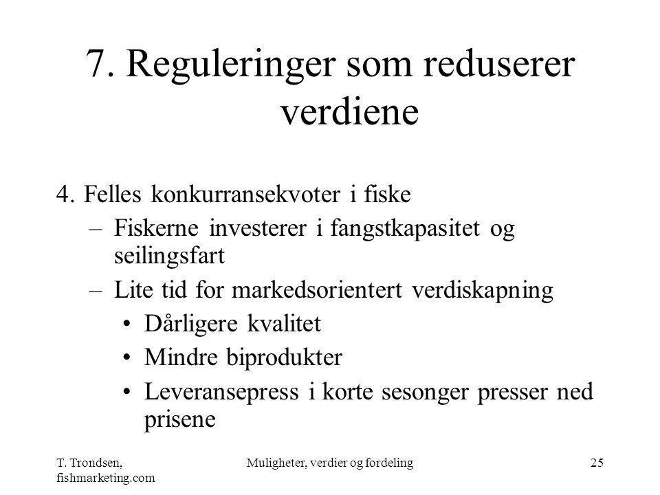 T. Trondsen, fishmarketing.com Muligheter, verdier og fordeling25 7. Reguleringer som reduserer verdiene 4.Felles konkurransekvoter i fiske –Fiskerne
