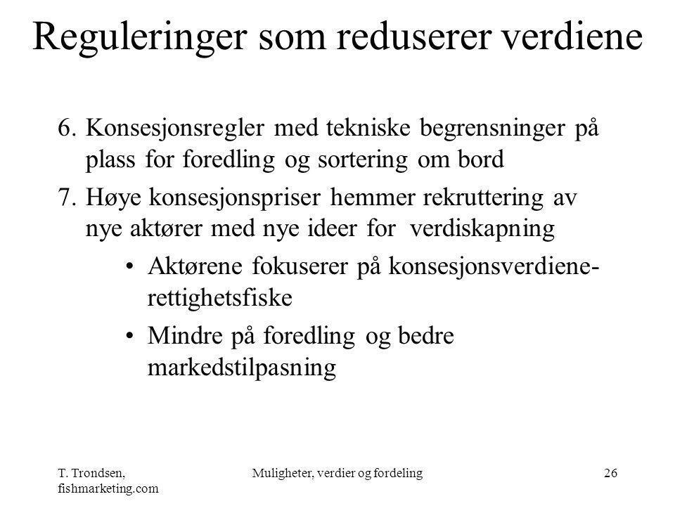 T. Trondsen, fishmarketing.com Muligheter, verdier og fordeling26 Reguleringer som reduserer verdiene 6.Konsesjonsregler med tekniske begrensninger på