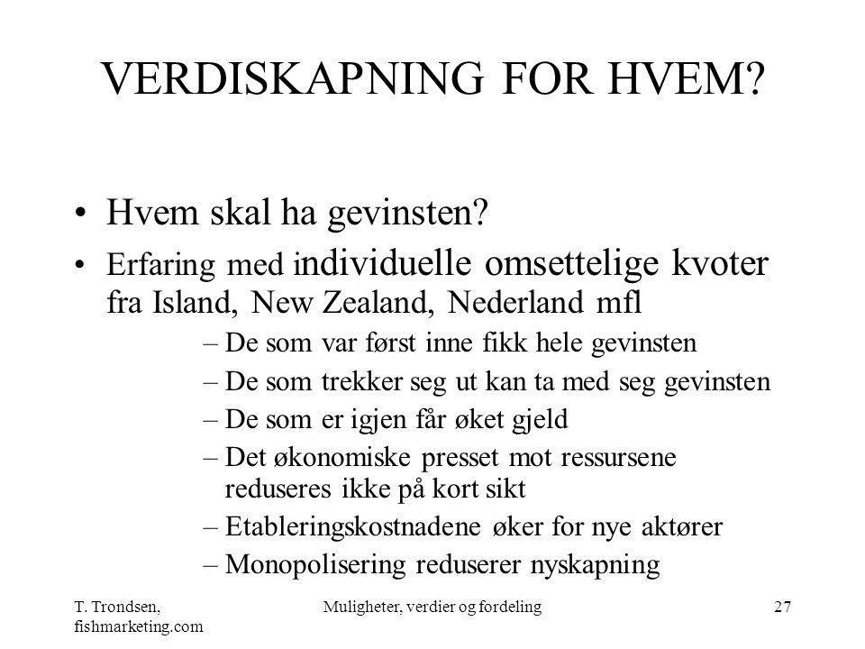 T.Trondsen, fishmarketing.com Muligheter, verdier og fordeling27 VERDISKAPNING FOR HVEM.