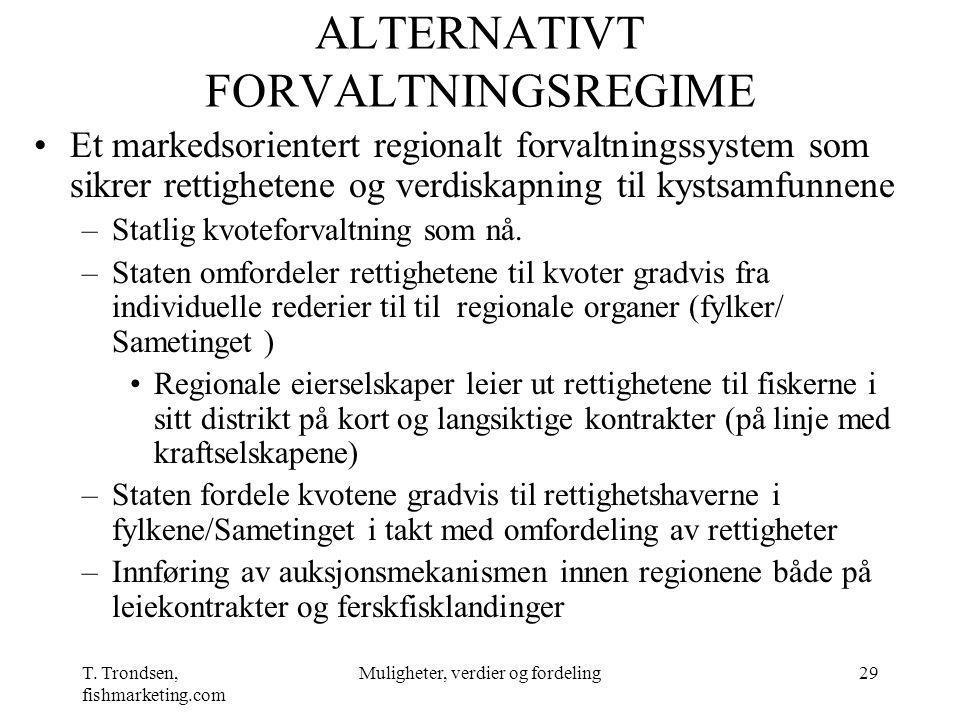 T. Trondsen, fishmarketing.com Muligheter, verdier og fordeling29 ALTERNATIVT FORVALTNINGSREGIME Et markedsorientert regionalt forvaltningssystem som