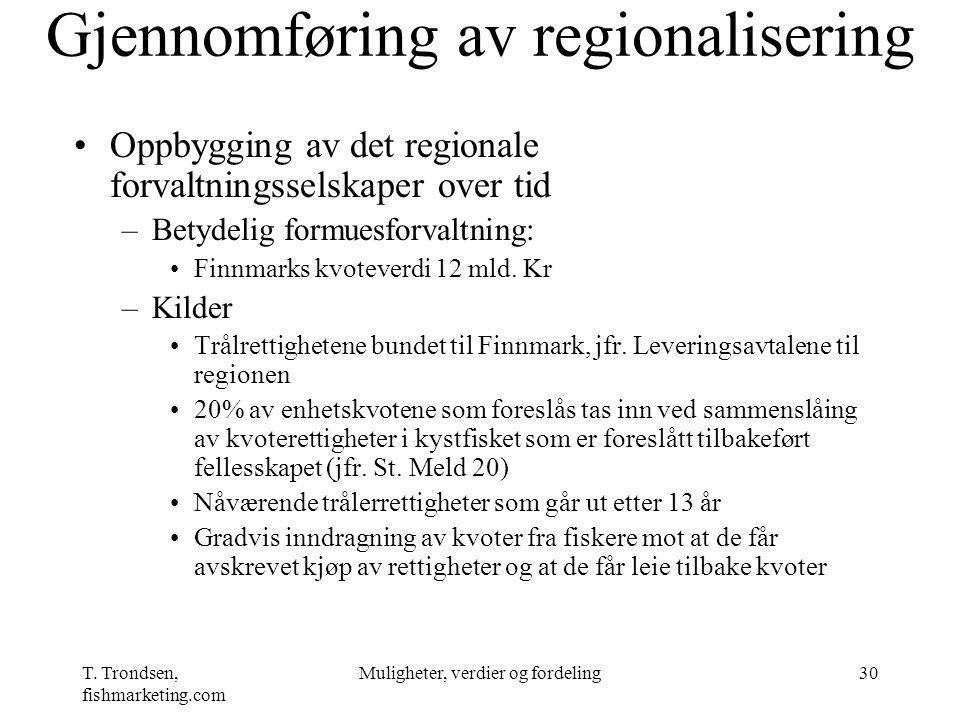 T. Trondsen, fishmarketing.com Muligheter, verdier og fordeling30 Gjennomføring av regionalisering Oppbygging av det regionale forvaltningsselskaper o