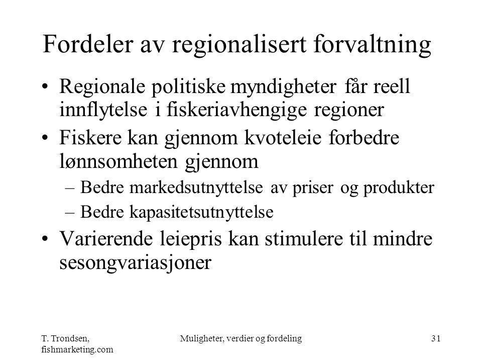T. Trondsen, fishmarketing.com Muligheter, verdier og fordeling31 Fordeler av regionalisert forvaltning Regionale politiske myndigheter får reell innf