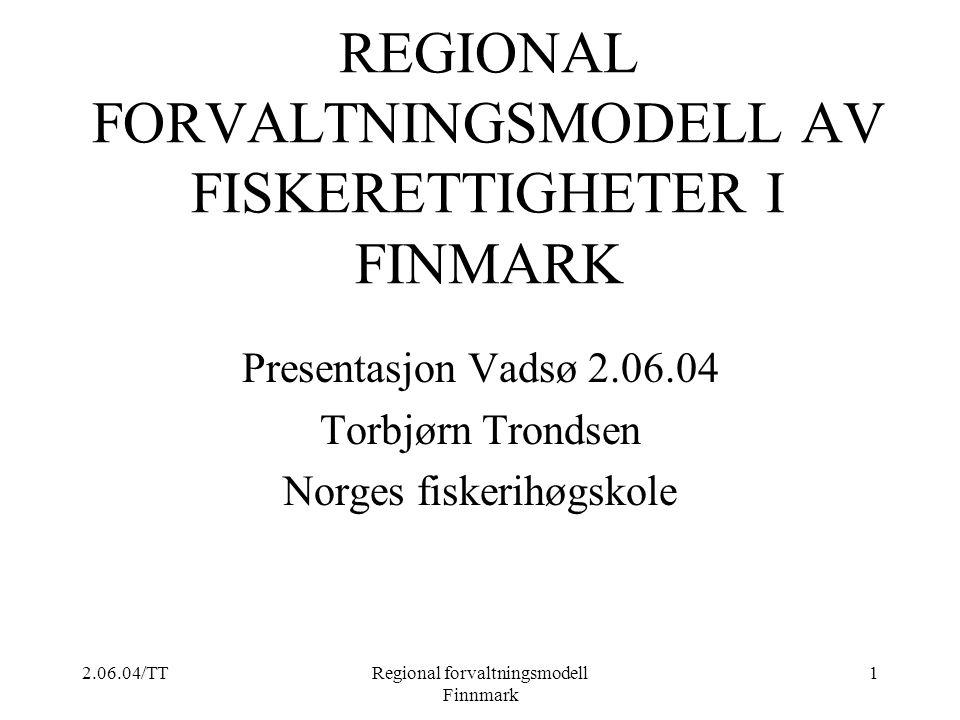 2.06.04/TTRegional forvaltningsmodell Finnmark 1 REGIONAL FORVALTNINGSMODELL AV FISKERETTIGHETER I FINMARK Presentasjon Vadsø 2.06.04 Torbjørn Trondse