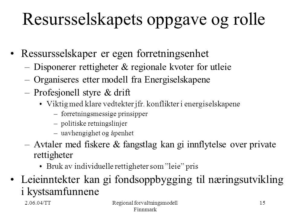 2.06.04/TTRegional forvaltningsmodell Finnmark 15 Resursselskapets oppgave og rolle Ressursselskaper er egen forretningsenhet –Disponerer rettigheter