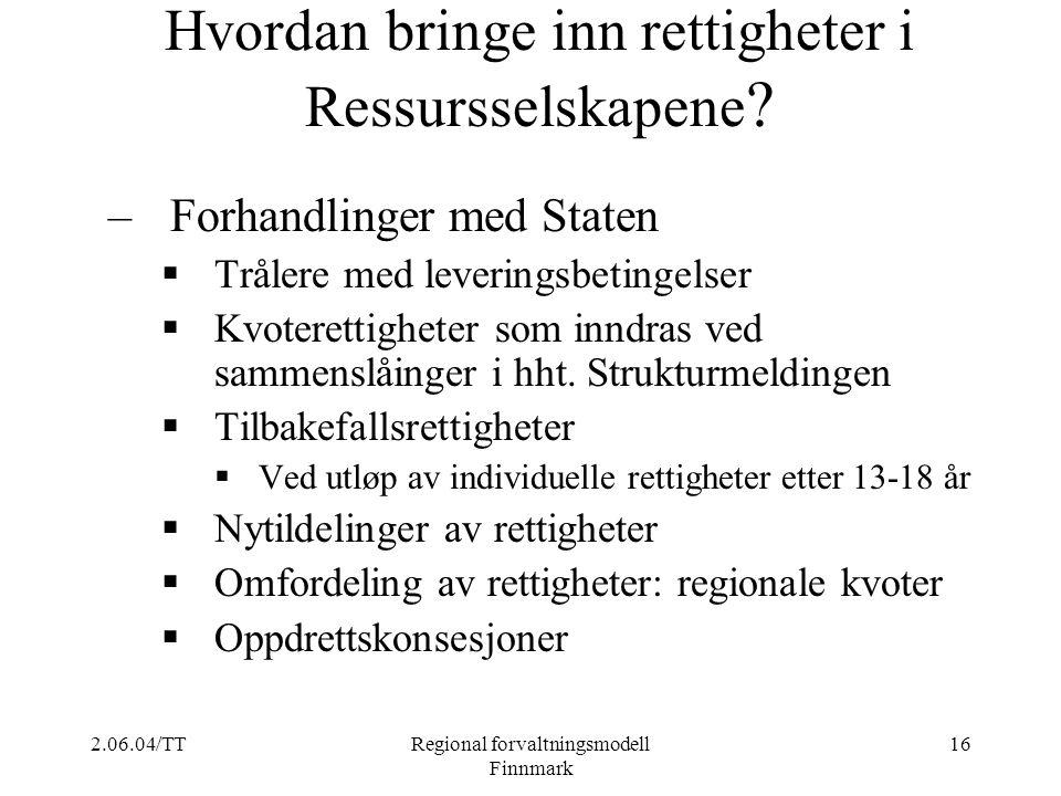 2.06.04/TTRegional forvaltningsmodell Finnmark 16 Hvordan bringe inn rettigheter i Ressursselskapene ? –Forhandlinger med Staten  Trålere med leverin