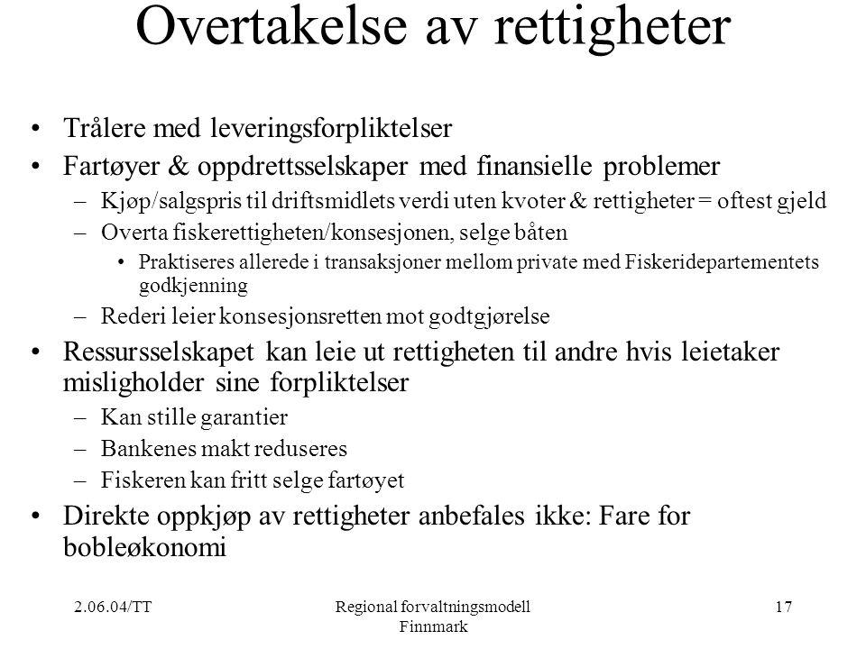 2.06.04/TTRegional forvaltningsmodell Finnmark 17 Overtakelse av rettigheter Trålere med leveringsforpliktelser Fartøyer & oppdrettsselskaper med fina