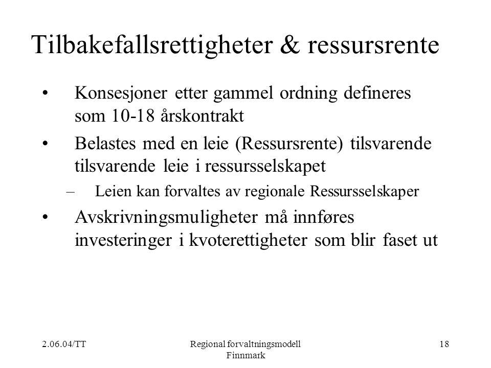2.06.04/TTRegional forvaltningsmodell Finnmark 18 Tilbakefallsrettigheter & ressursrente Konsesjoner etter gammel ordning defineres som 10-18 årskontr