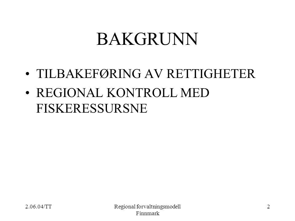 2.06.04/TTRegional forvaltningsmodell Finnmark 2 BAKGRUNN TILBAKEFØRING AV RETTIGHETER REGIONAL KONTROLL MED FISKERESSURSNE