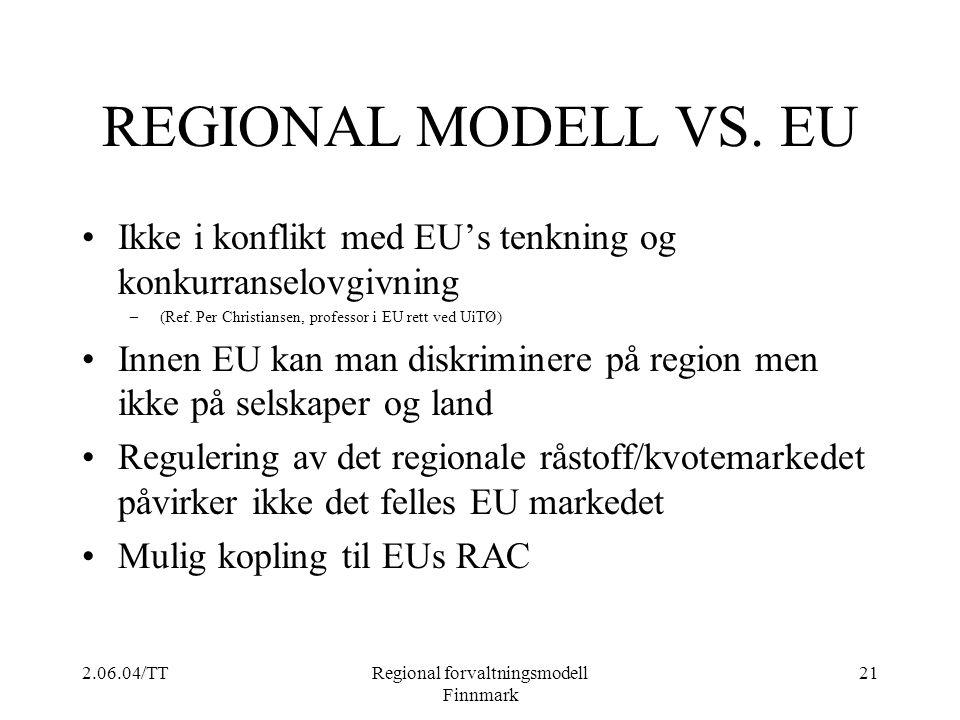 2.06.04/TTRegional forvaltningsmodell Finnmark 21 REGIONAL MODELL VS. EU Ikke i konflikt med EU's tenkning og konkurranselovgivning –(Ref. Per Christi