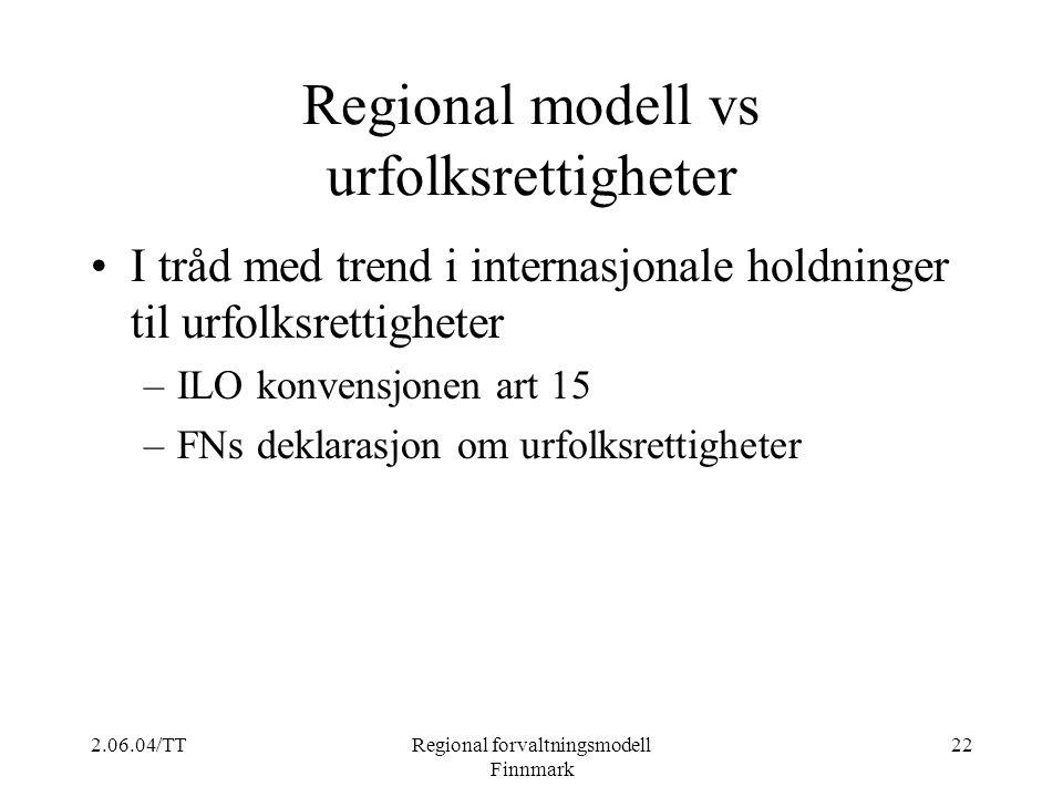 2.06.04/TTRegional forvaltningsmodell Finnmark 22 Regional modell vs urfolksrettigheter I tråd med trend i internasjonale holdninger til urfolksrettig