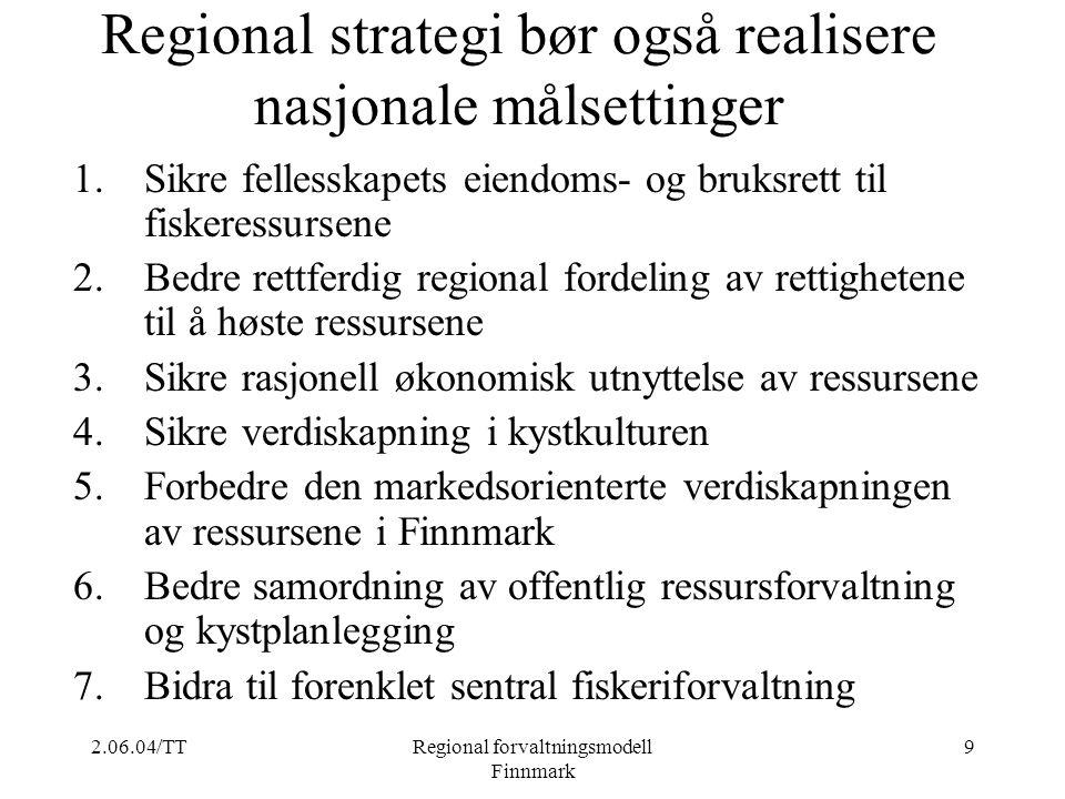 2.06.04/TTRegional forvaltningsmodell Finnmark 9 Regional strategi bør også realisere nasjonale målsettinger 1.Sikre fellesskapets eiendoms- og bruksr