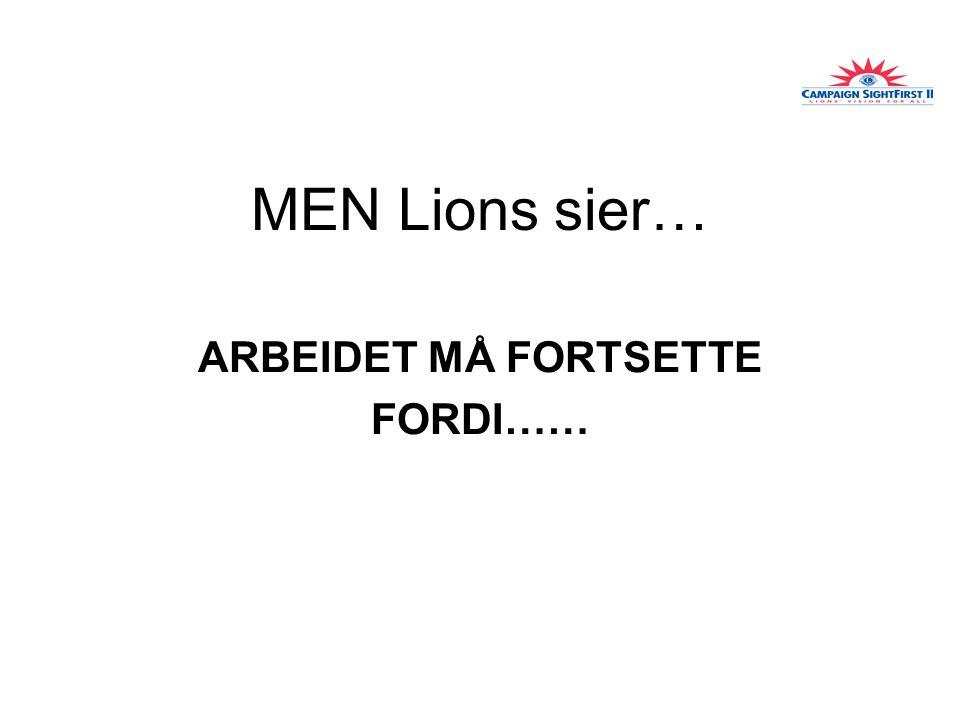 MEN Lions sier… ARBEIDET MÅ FORTSETTE FORDI……