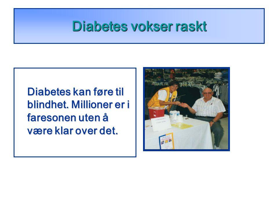 Diabetes vokser raskt Diabetes kan føre til blindhet.