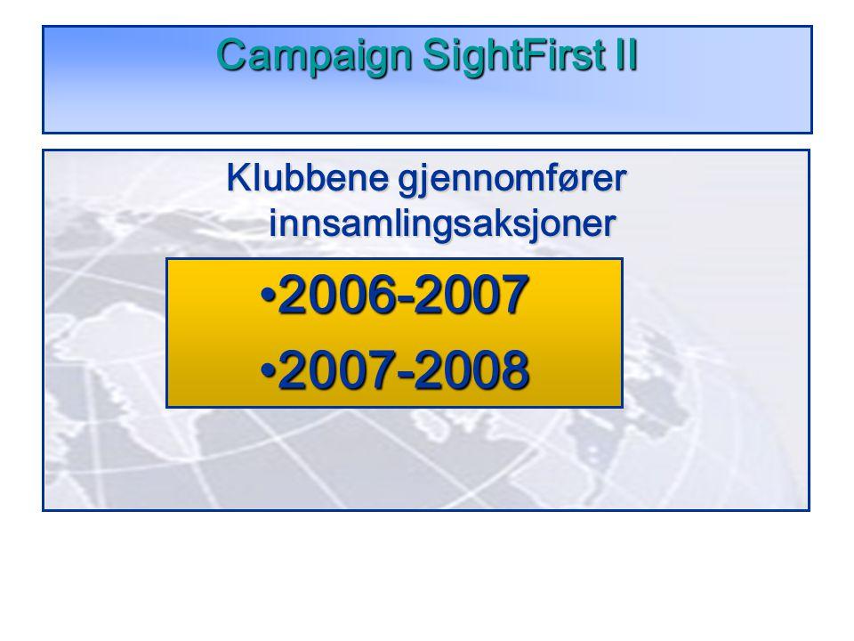 Campaign SightFirst II Klubbene gjennomfører innsamlingsaksjoner 2006-20072006-2007 2007-20082007-2008