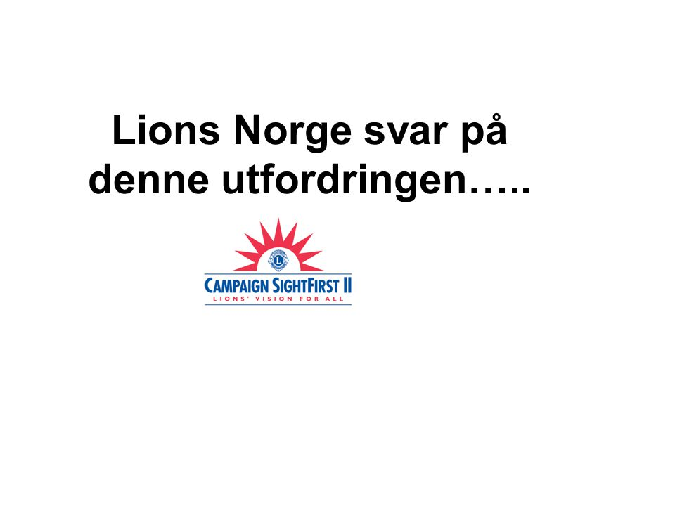 Lions Norge svar på denne utfordringen…..