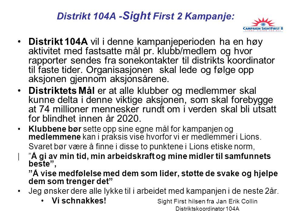 Distrikt 104A - Sight First 2 Kampanje: Distrikt 104A vil i denne kampanjeperioden ha en høy aktivitet med fastsatte mål pr.