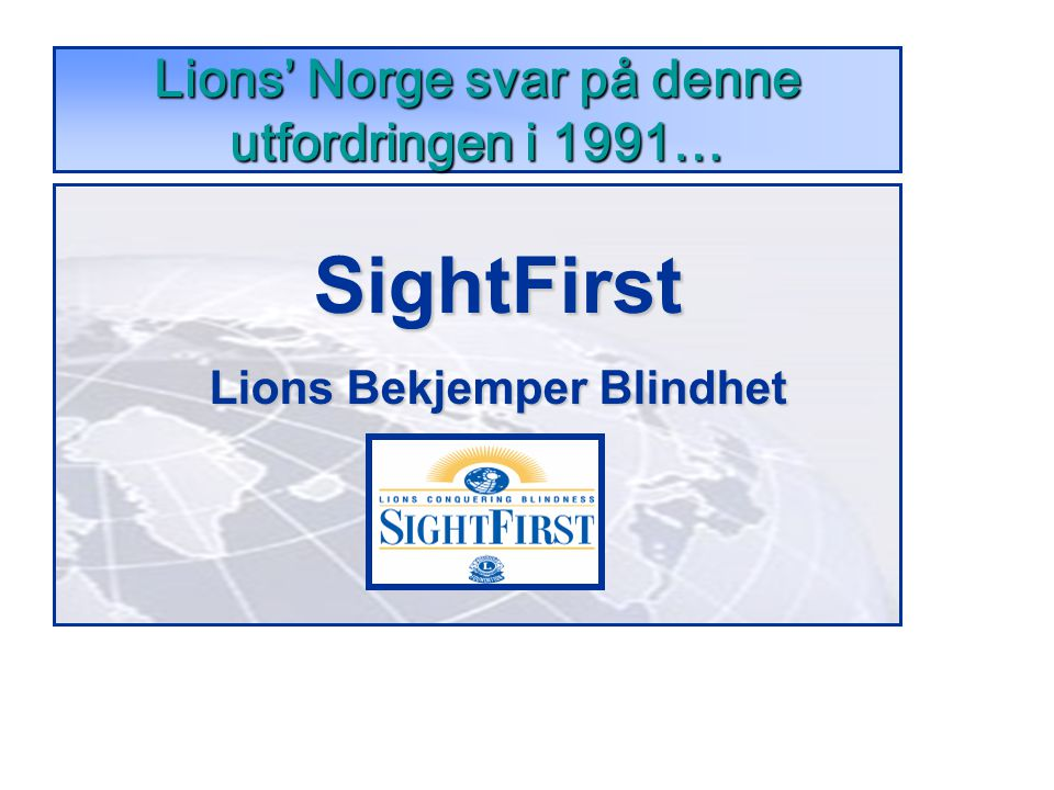 Lions' Norge svar på denne utfordringen i 1991… SightFirst Lions Bekjemper Blindhet