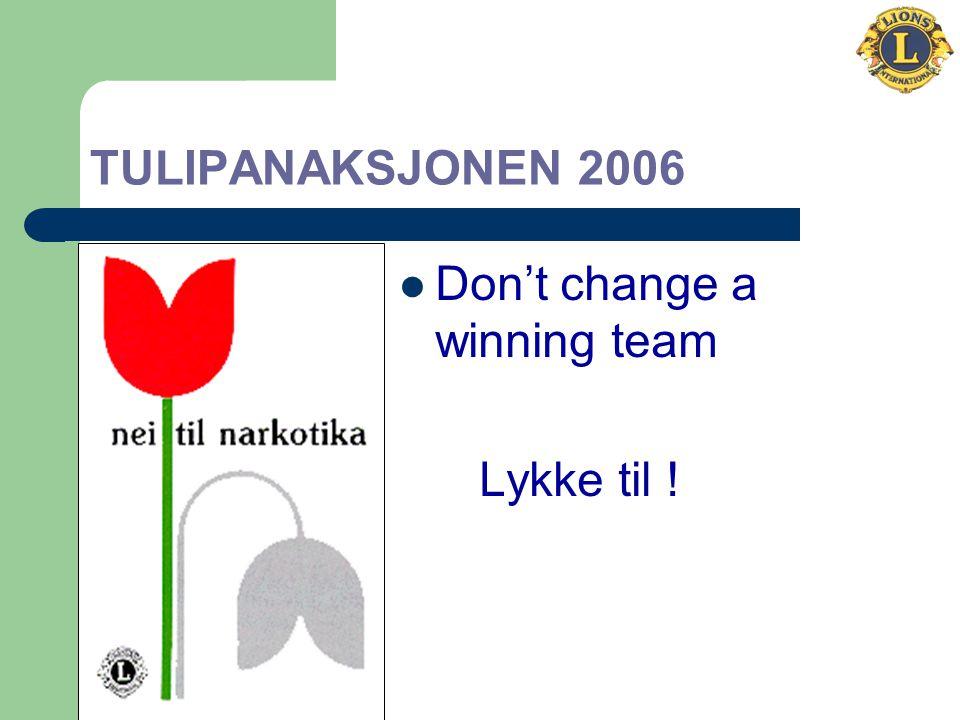 Don't change a winning team Lykke til ! TULIPANAKSJONEN 2006