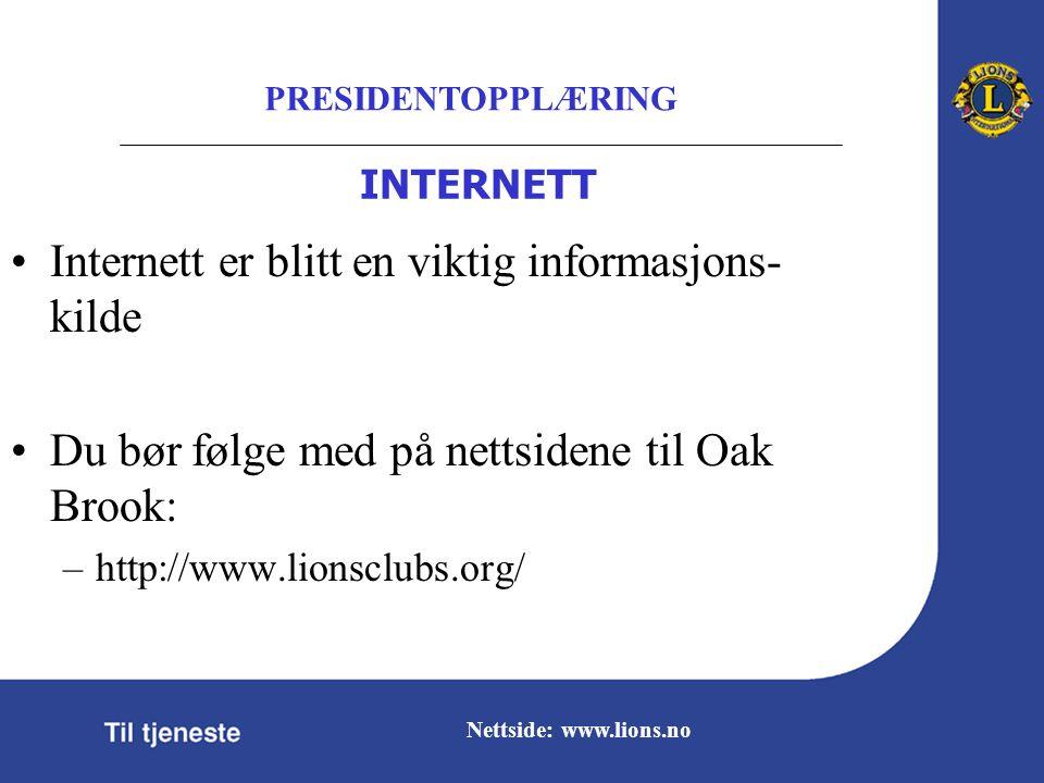 PRESIDENTOPPLÆRING Nettside: www.lions.no INTERNETT Internett er blitt en viktig informasjons- kilde Du bør følge med på nettsidene til Oak Brook: –http://www.lionsclubs.org/